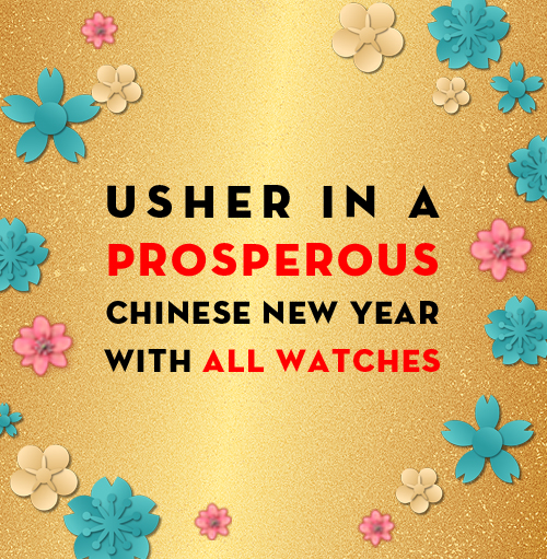 Usher in a PROSPEROUS Chinese New Year with All Watches